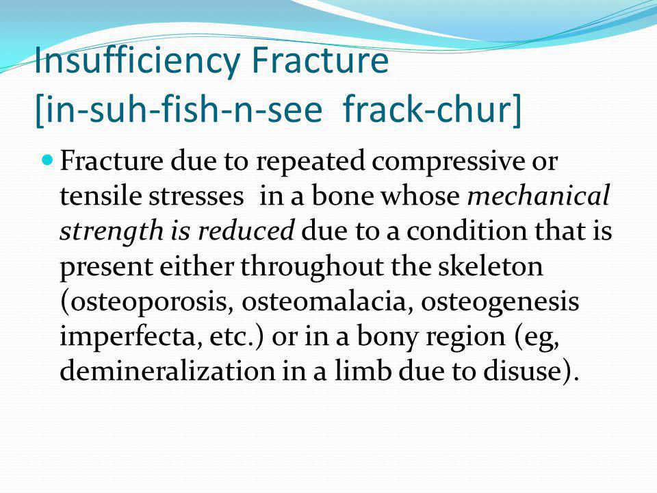 Insufficiency Fracture [in-suh-fish-n-see frack-chur]